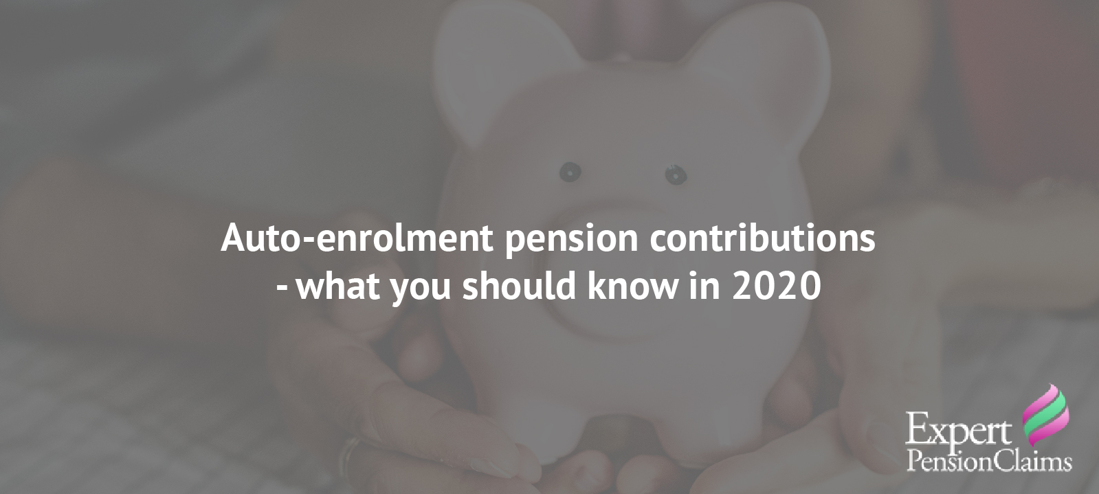 Auto-enrolment pension contributions – what you should know in 2020