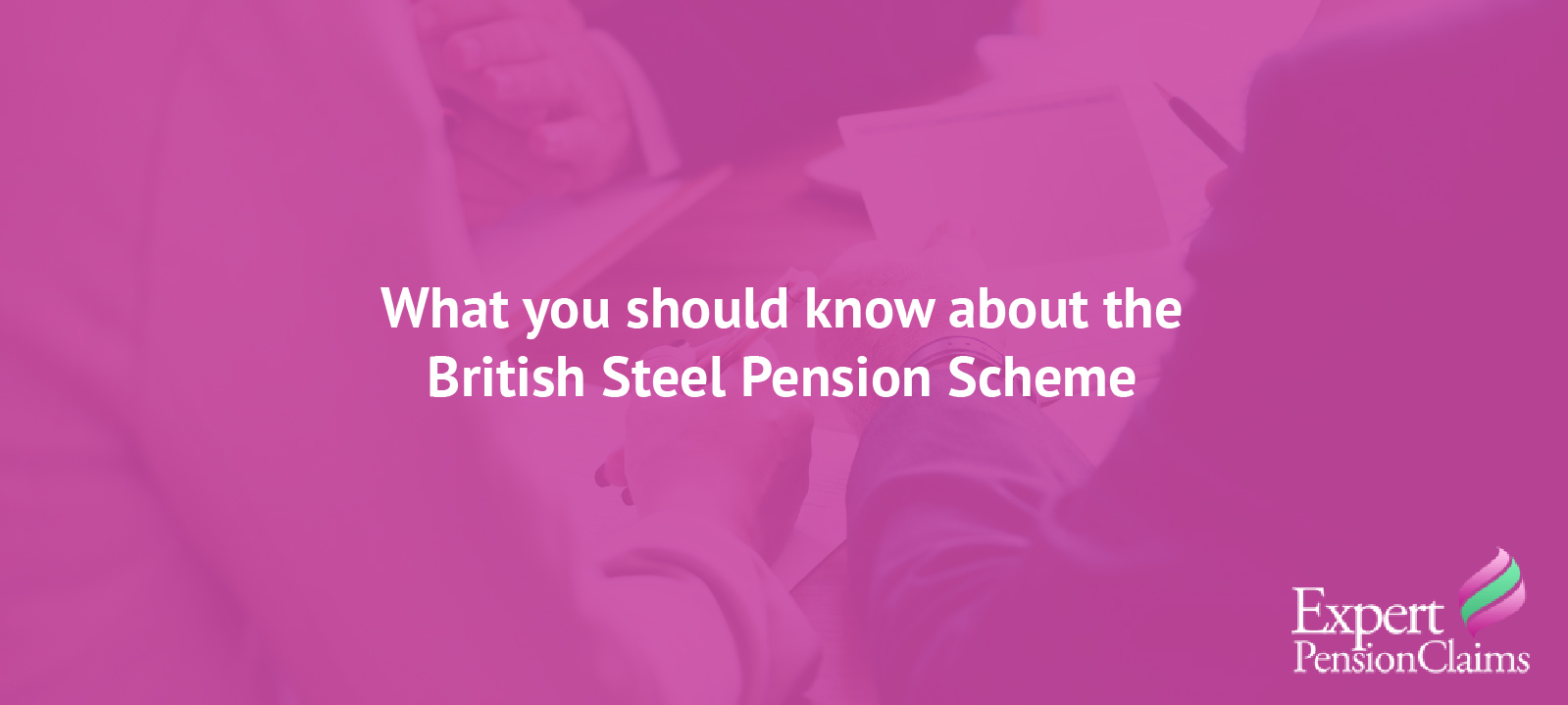 What you should know about the British Steel Pension Scheme