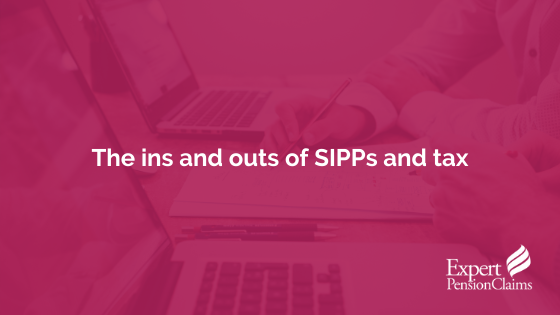 The ins and outs of SIPPs and tax