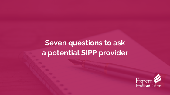 Seven questions to ask a potential SIPP provider