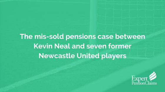 The mis-sold pensions case between Kevin Neal and seven former Newcastle United players