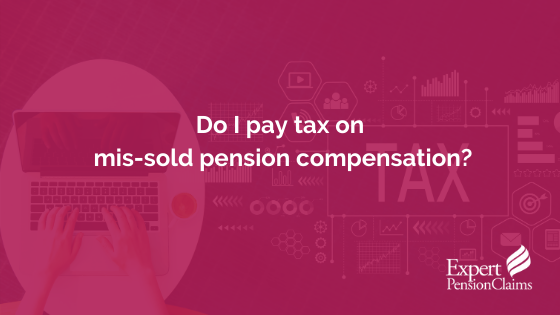 Do I pay tax on mis-sold pension compensation?