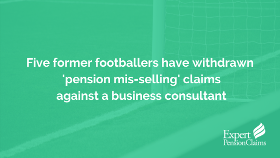 Five former footballers have withdrawn 'pension mis-selling' claims against a business consultant